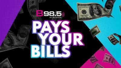 B98.5 Pays Your Bills